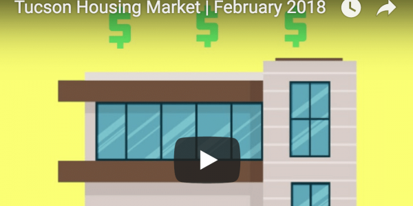 Tucson Housing Market Video | February 2018